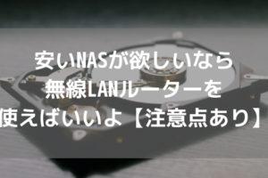 安いNASが欲しいなら無線LANルーターを使えばいいよ【注意点あり】アイキャッチ
